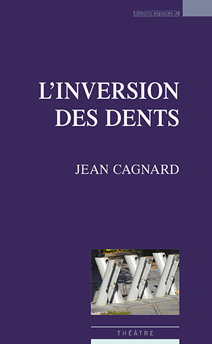 Trainance - Nouvelle parution : L'INVERSION DES DENTS de JEAN CAGNARD